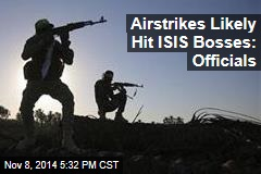Airstrikes Likely Hit ISIS Bosses: Officials