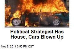 Political Strategist Has House, Cars Blown Up