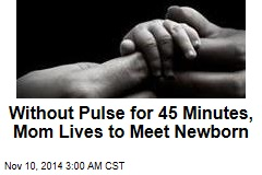 Without Pulse For 45 Minutes, Mom Lives to Meet Newborn