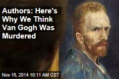 Biographers Pile on Evidence That Van Gogh Was Murdered