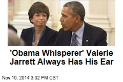 'Obama Whisperer' Valerie Jarrett Always Has His Ear