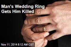 Man's Wedding Ring Gets Him Killed