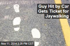 Guy Hit by Car Gets Ticket for Jaywalking