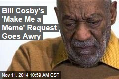 Bill Cosby's 'Make Me a Meme' Request Goes Awry