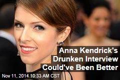 Anna Kendrick's Drunken Interview Could've Been Better