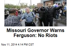Missouri Governor Warns Ferguson: No Riots