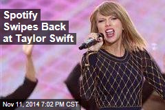 Spotify Swipes Back at Taylor Swift