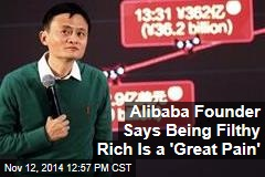 Alibaba Founder Says Being Filthy Rich Is a 'Great Pain'