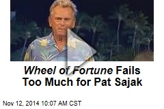 Wheel of Fortune Fails Too Much for Pat Sajak