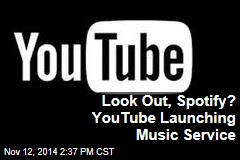 Look Out, Spotify? YouTube Launching Music Service