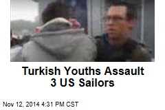 Turkish Youths Assault 3 US Sailors