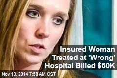 Woman Faces Bankruptcy For Care at 'Wrong' Hospital
