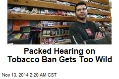 Packed Hearing to Ban Tobacco Gets Too Rowdy