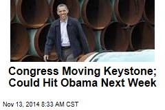 Congress Moving Keystone; Could Hit Obama Next Week