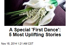 A Special 'First Dance': 5 Most Uplifting Stories