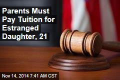 Parents Must Pay Tuition for Estranged Daughter, 21