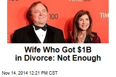 Wife Who Got $1B in Divorce: Not Enough