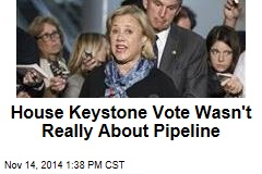 House Keystone Vote Wasn't Really About Pipeline