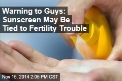 Warning to Guys: Sunscreen May Be Tied to Fertility Trouble