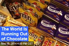 The World Is Running Out of Chocolate