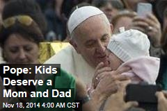 Pope: Kids Deserve a Mom and Dad