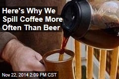 Here's Why We Spill Coffee More Often Than Beer