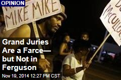 Grand Juries Are a Farce— but Not in Ferguson