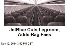 JetBlue Cuts Legroom, Adds Bag Fees