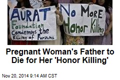 Pregnant Woman's Father to Die for Her 'Honor Killing'