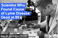 Scientist Who Found Cause of Lyme Disease Dead at 89