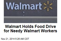 Walmart Holds Food Drive for Needy Walmart Workers