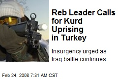 Reb Leader Calls for Kurd Uprising in Turkey