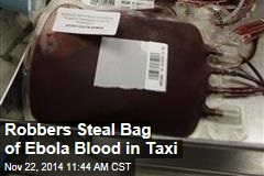 Robbers Steal Bag of Ebola Blood in Taxi