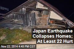 Japan Earthquake Collapses Homes; At Least 22 Hurt