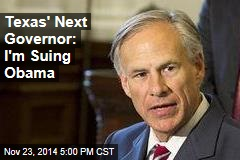 Texas' Next Governor: I'm Suing Obama