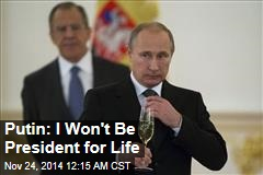 Putin: I Won't Be President for Life