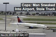 Cops: Man Sneaked Into Airport, Stole Truck