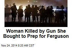 Woman Killed by Gun She Bought to Prep for Ferguson