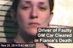 Driver of Faulty GM Car Cleared in Fiance's Death