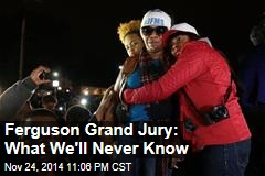 Ferguson Grand Jury: What We'll Never Know