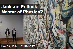 Jackson Pollock: Master of Physics?