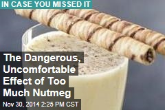 The Dangerous, Uncomfortable Effect of Too Much Nutmeg