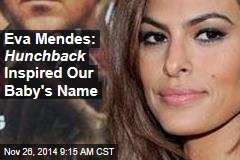 Eva Mendes: Hunchback Inspired Our Baby's Name
