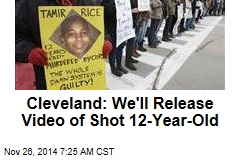 Cleveland: We'll Release Video of Shot 12-Year-Old
