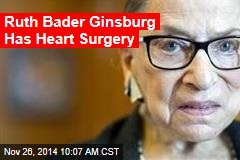 Ruth Bader Ginsburg Has Heart Surgery