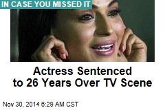 Actress Sentenced to 26 Years Over TV Scene