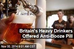Britain's Heavy Drinkers Offered Anti-Booze Pill