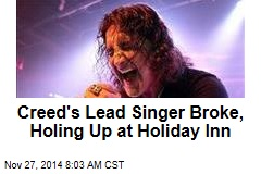 Creed's Lead Singer Broke, Holing Up at Holiday Inn