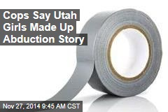 Cops Say Utah Girls Made Up Abduction Story