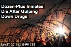 Dozen-Plus Inmates Die After Gulping Down Drugs